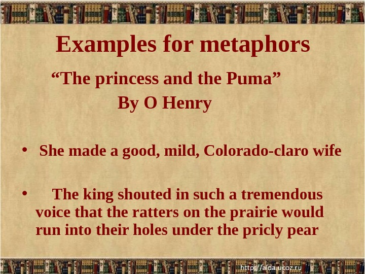 "Examples for metaphors   "" The princess and the Puma""    By O"
