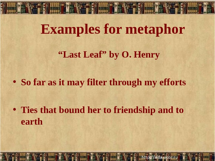 "Examples for metaphor    "" Last Leaf"" by O. Henry • So far as"