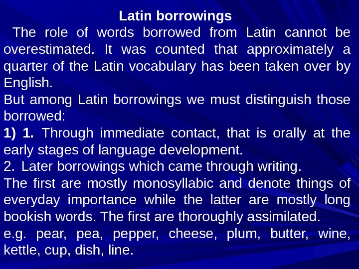 Latin borrowings  The role of words borrowed from Latin cannot be overestimated.  It was