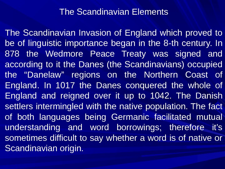 The Scandinavian Elements The Scandinavian Invasion of England which proved to be of linguistic importance began