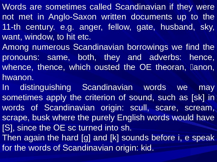 Words are sometimes called Scandinavian if they were not met in Anglo-Saxon written documents up to