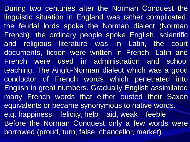 During two centuries after the Norman Conquest the linguistic situation in England was rather complicated: