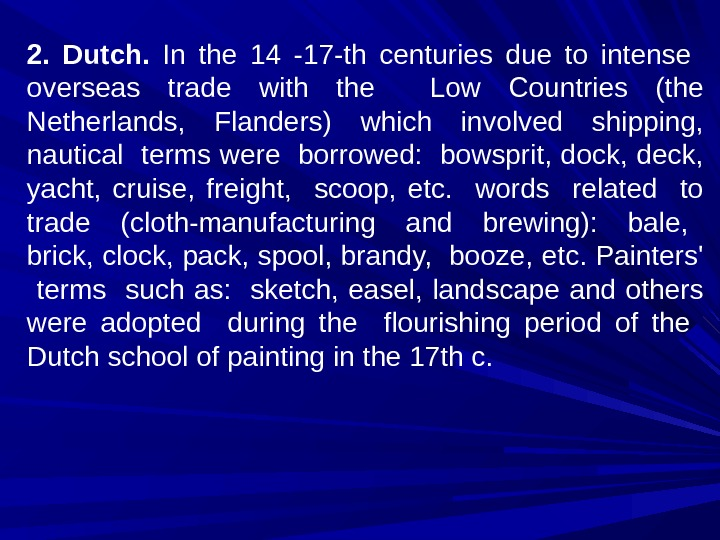 2.  Dutch.  In the 14 -17 -th centuries due to intense  overseas trade