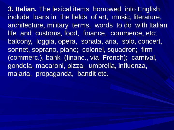 3. Italian.  The lexical items borrowed into English include loans in the fields of art,