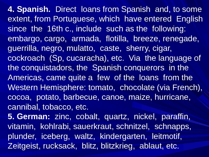 4. Spanish.  Direct loans from Spanish and, to some  extent, from Portuguese, which have