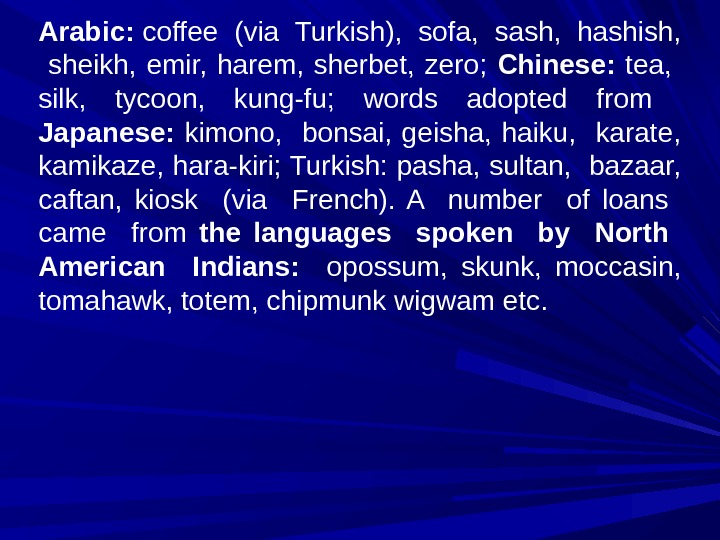 Arabic:  coffee (via Turkish),  sofa,  sash,  hashish, sheikh,  emir,  harem,