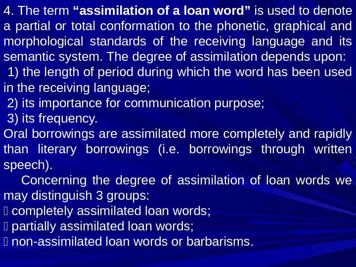 "4. The term ""assimilation of a loan word"" is used to denote a partial or total"