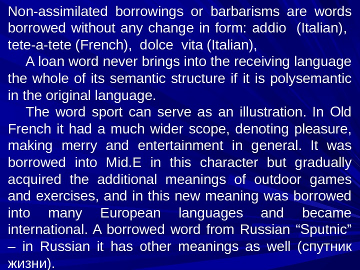 Non-assimilated borrowings or barbarisms are words borrowed without any change in form:  addio  (Italian),