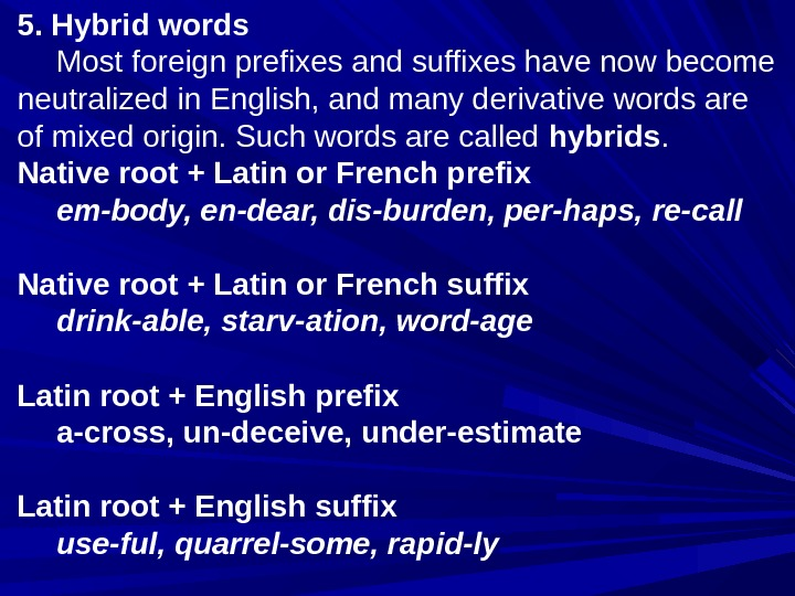5. Hybrid words Most foreign prefixes and suffixes have now become neutralized in English, and many