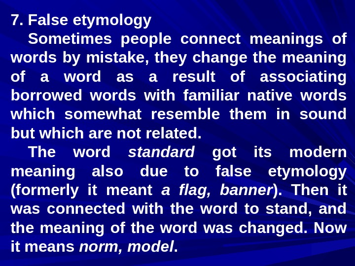 7. False etymology Sometimes people connect meanings of words by mistake,  they change the meaning