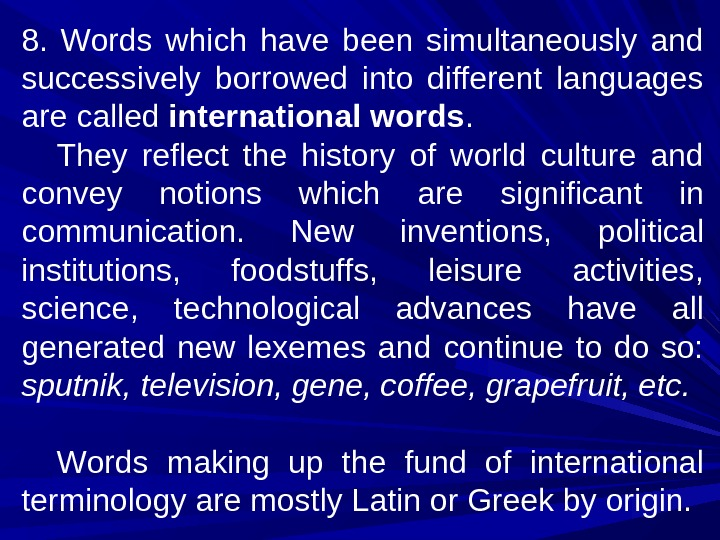 8.  Words which have been simultaneously and successively borrowed into different languages are called international