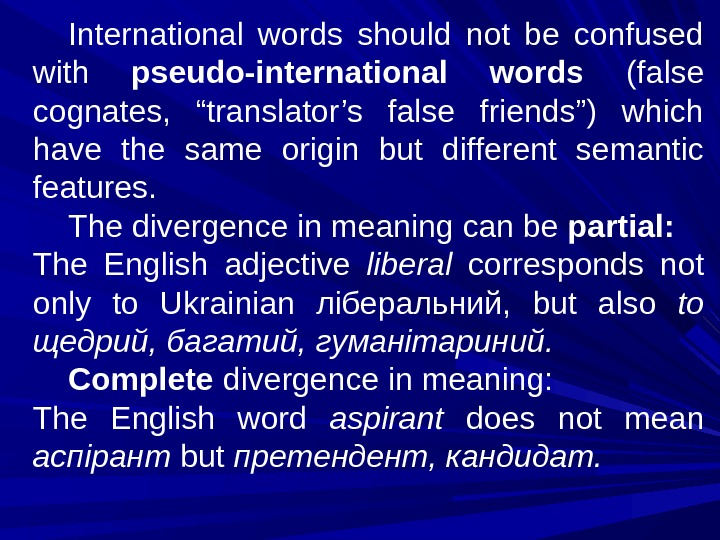 "International words should not be confused with  pseudo-international words (false cognates,  ""translator's false friends"")"