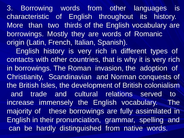 3.  Borrowing words from other languages is characteristic  of  English  throughout