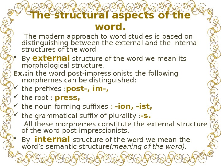 The structural aspects of the word.  The modern approach to word studies is based on