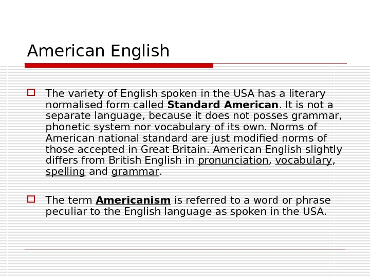 American English The variety of English spoken in the USA has a literary normalised form called