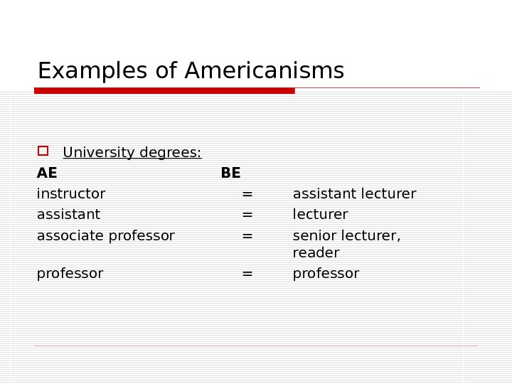 Examples of Americanisms University degrees: AE       BE instructor = assistant