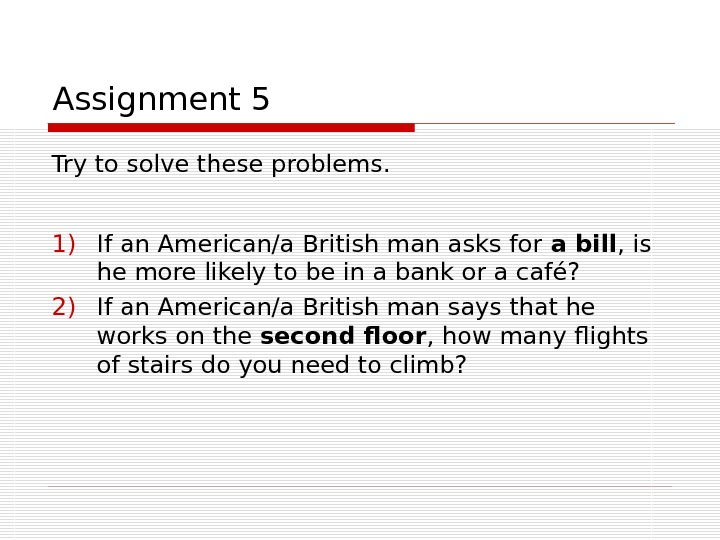 Assignment 5 Try to solve these problems.  1) If an American/a British man asks for