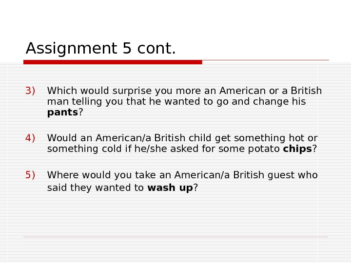Assignment 5 cont. 3) Which would surprise you more an American or a British man telling