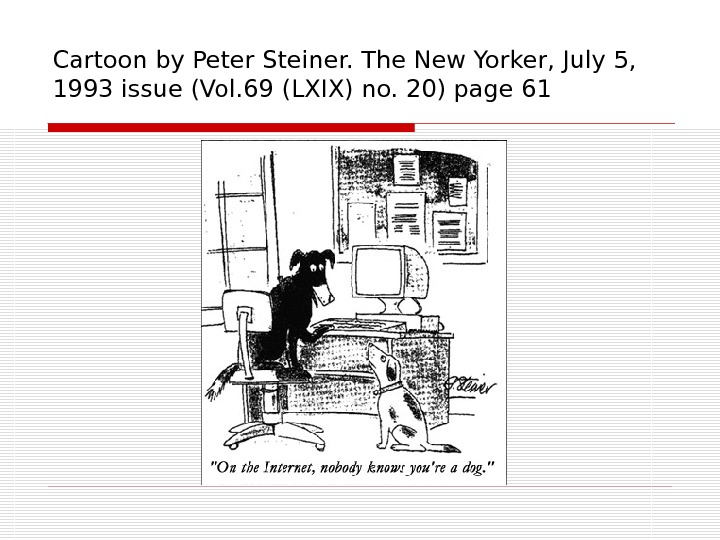 Cartoon by Peter Steiner. The New Yorker, July 5,  1993 issue (Vol. 69 (LXIX) no.