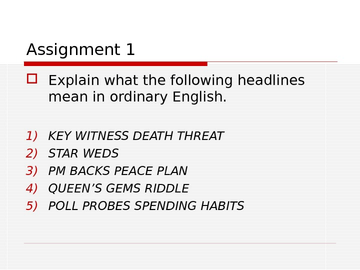 Assignment 1 Explain what the following headlines mean in ordinary English. 1) KEY WITNESS DEATH THREAT