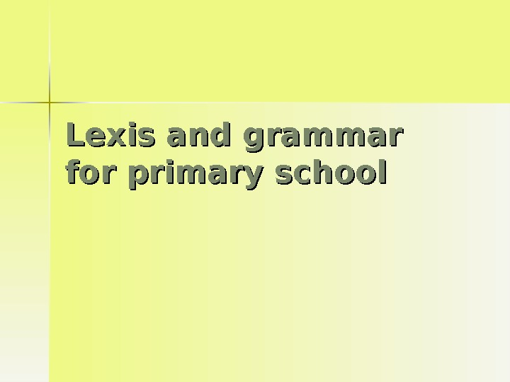 Lexis and grammar for primary school