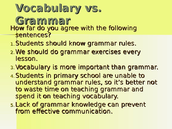 Vocabulary vs.  Grammar How far do you agree with the following sentences? 1. 1. Students