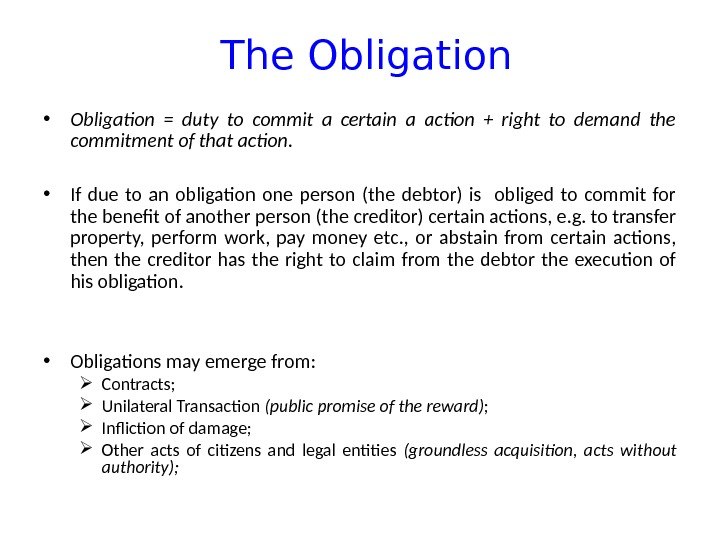 The Obligation • Obligation = duty to commit a certain a action + right to