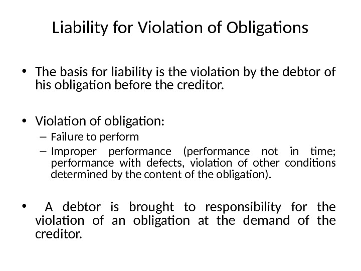 Liability for Violation of Obligations • The basis for liability is the violation by the debtor
