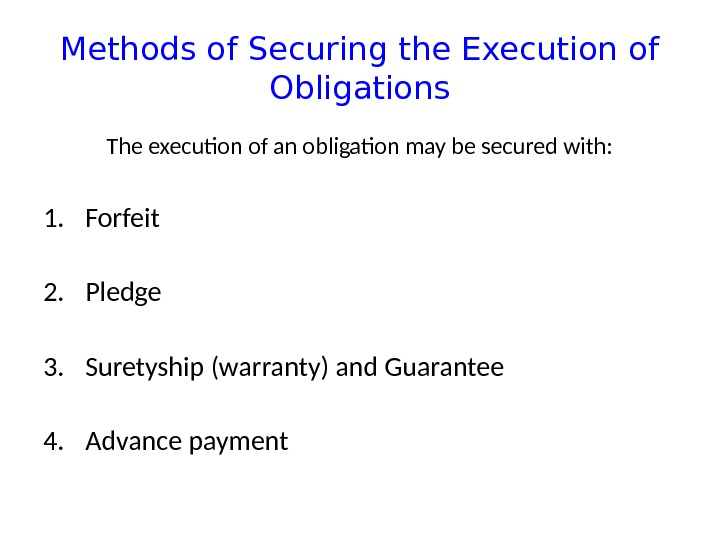Methods of Securing the Execution of Obligations The execution of an obligation may be secured with: