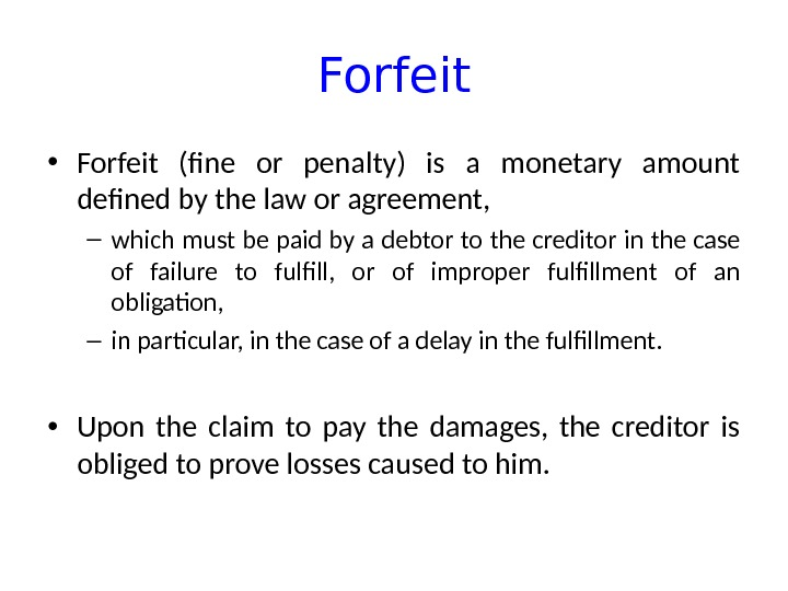 Forfeit • Forfeit (fine or penalty) is a monetary amount defined by the law or agreement,
