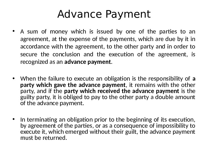 Advance Payment • A sum of money which is issued by one of the parties to