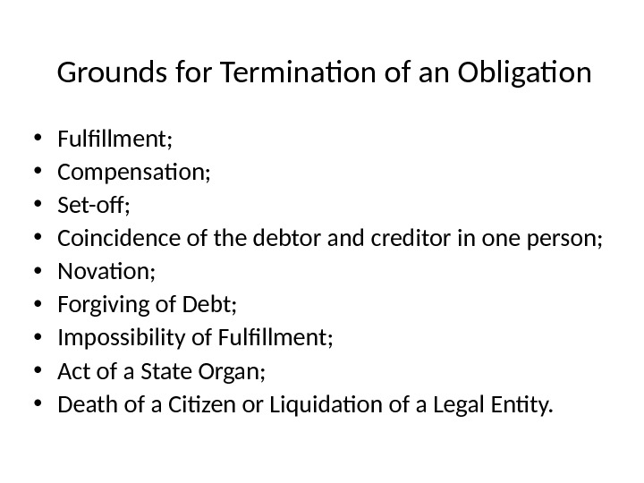 Grounds for Termination of an Obligation • Fulfillment;  • Compensation;  • Set-off;  •