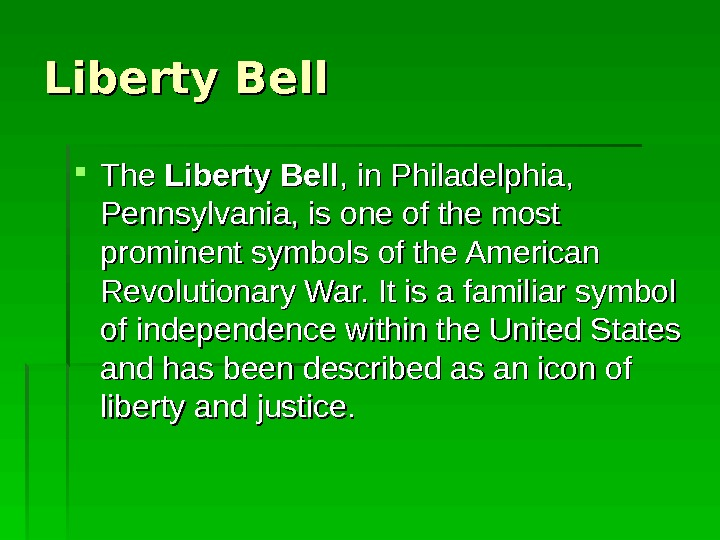 Liberty Bell The Liberty Bell , in Philadelphia,  Pennsylvania, is one of the most prominent