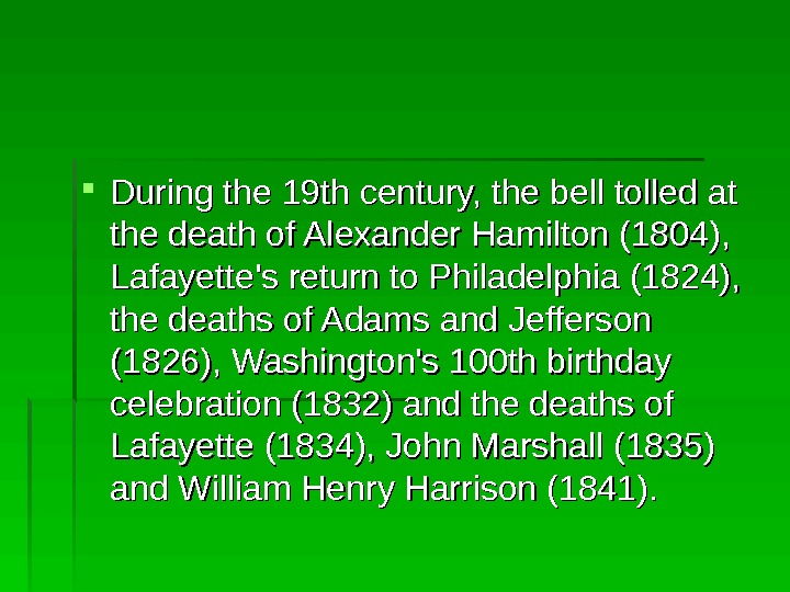During the 19 th century, the bell tolled at the death of Alexander Hamilton (1804),