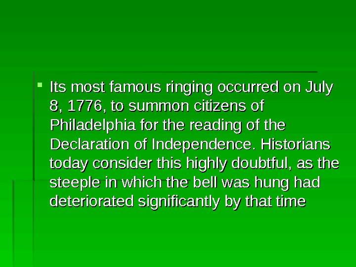 Its most famous ringing occurred on July 8, 1776, to summon citizens of Philadelphia for