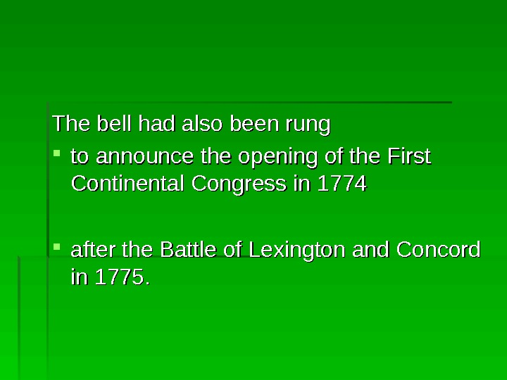 The bell had also been rung  to announce the opening of the First Continental Congress