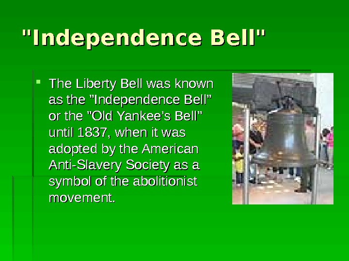 Independence Bell  The Liberty Bell was known as the Independence Bell or the Old Yankee's