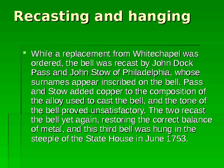 Recasting and hanging While a replacement from Whitechapel was ordered, the bell was recast by John