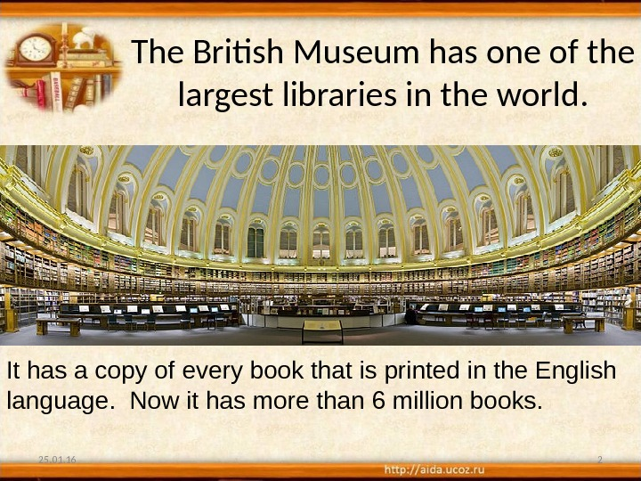 The British Museum has one of the largest libraries in the world. 25. 01. 16 2