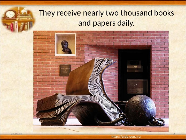 They receive nearly two thousand books and papers daily. 25. 01. 16 3