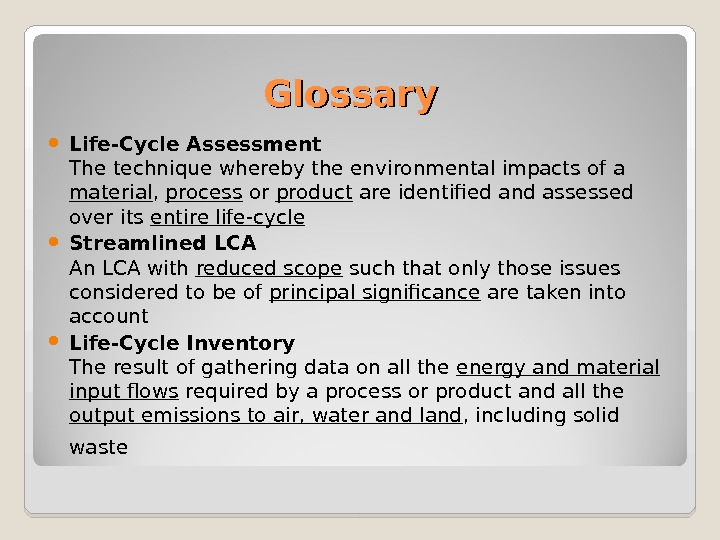 Glossary Life-Cycle Assessment The technique whereby the environmental impacts of a material ,  process or