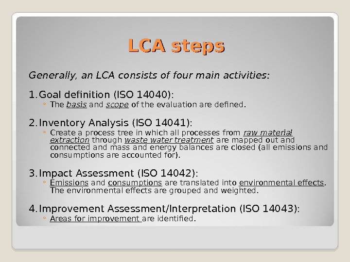LCA steps Generally, an LCA consists of four main activities: 1. Goal definition (ISO 14040):