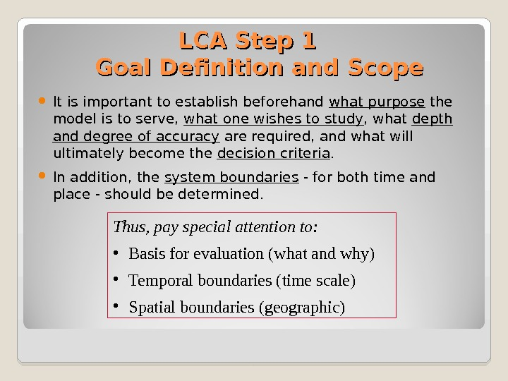 LCA Step 1  Goal Definition and Scope It is important to establish beforehand what purpose