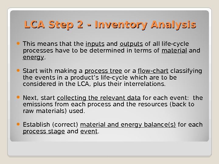 LCA Step 2 - Inventory Analysis This means that the inputs and outputs of all life-cycle