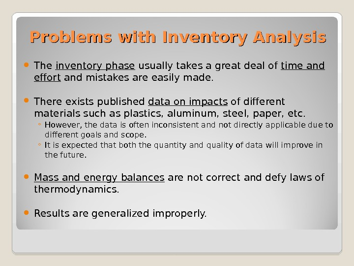 Problems with Inventory Analysis The inventory phase usually takes a great deal of time and effort