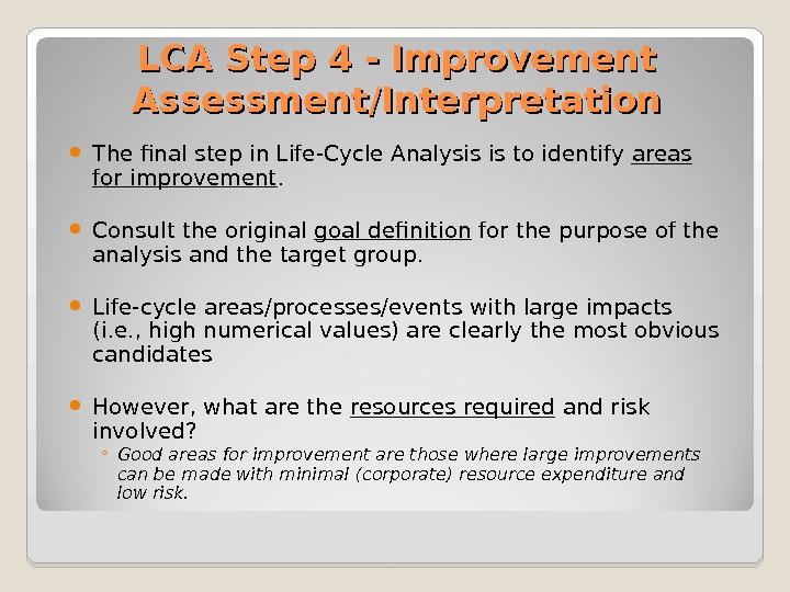LCA Step 4 - Improvement Assessment/Interpretation The final step in Life-Cycle Analysis is to identify areas