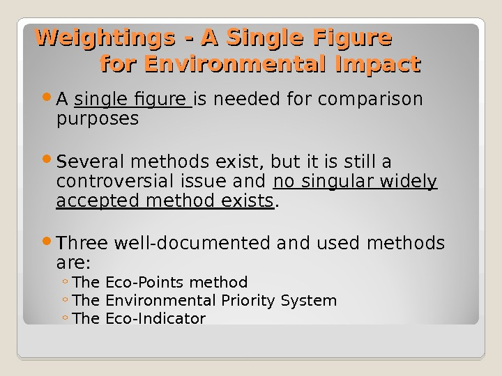 Weightings - A Single Figure   for Environmental Impact A single figure is needed for