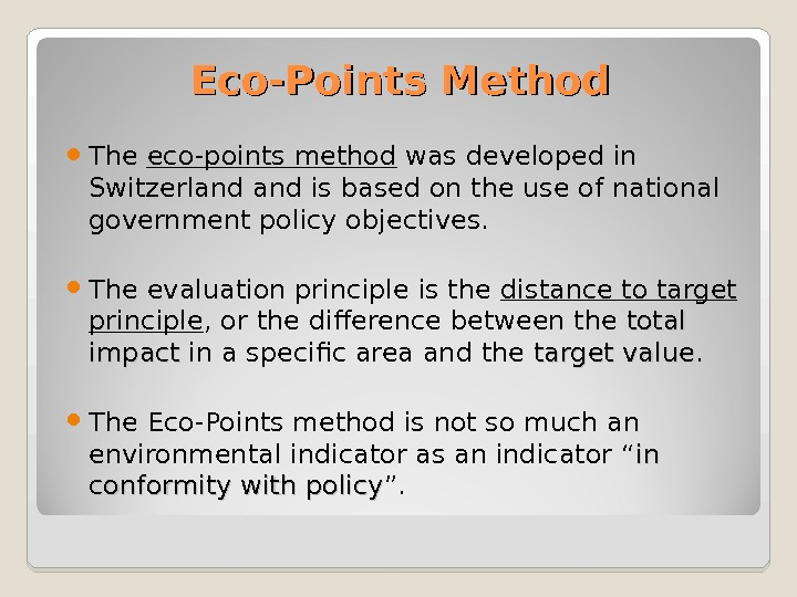 Eco-Points Method The eco-points method was developed in Switzerland is based on the use of national