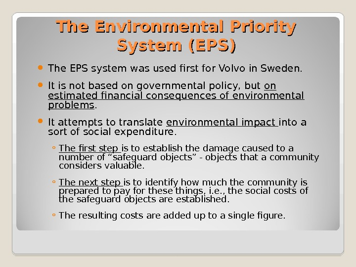 The Environmental Priority System (EPS) The EPS system was used first for Volvo in Sweden.