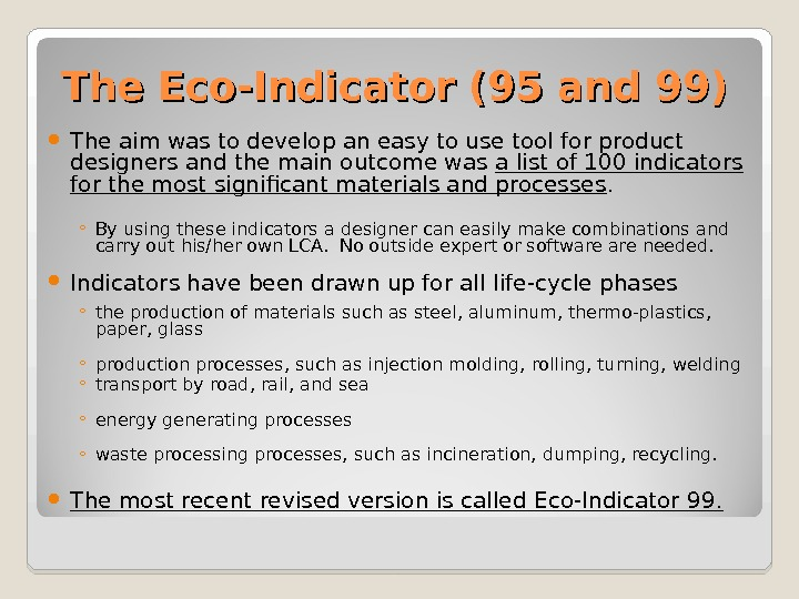The Eco-Indicator (95 and 99) The aim was to develop an easy to use tool for